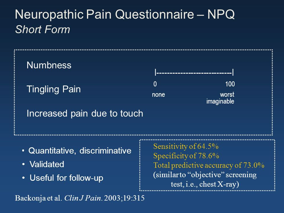 Neuropathic Pain Questionnaire – NPQ Short Form Numbness Tingling Pain Increased pain due to touch I-----------------------------I 0 100 none worst im