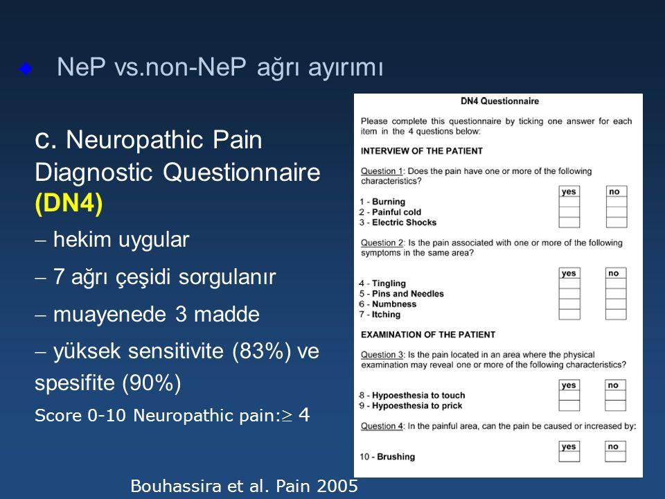 u NeP vs.non-NeP ağrı ayırımı c. Neuropathic Pain Diagnostic Questionnaire (DN4)  hekim uygular  7 ağrı çeşidi sorgulanır  muayenede 3 madde  yüks