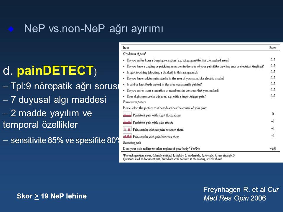u NeP vs.non-NeP ağrı ayırımı d. painDETECT )  Tpl:9 nöropatik ağrı sorusu  7 duyusal algı maddesi  2 madde yayılım ve temporal özellikler  sensit