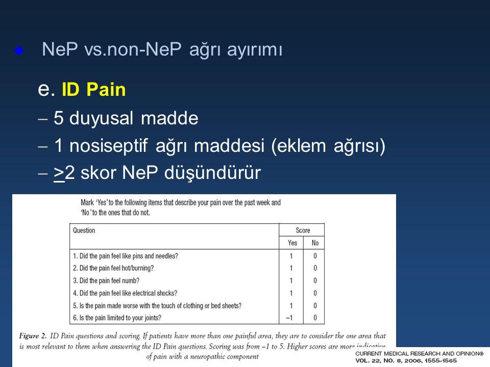 u NeP vs.non-NeP ağrı ayırımı e. ID Pain  5 duyusal madde  1 nosiseptif ağrı maddesi (eklem ağrısı)  >2 skor NeP düşündürür