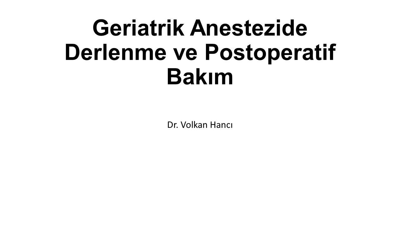 Geriatrik Anestezide Derlenme ve Postoperatif Bakım Dr. Volkan Hancı