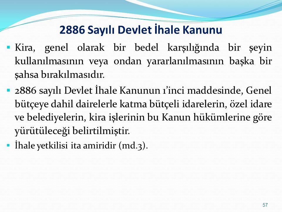 2886 Sayılı Devlet İhale Kanunu  Kira, genel olarak bir bedel karşılığında bir şeyin kullanılmasının veya ondan yararlanılmasının başka bir şahsa bır