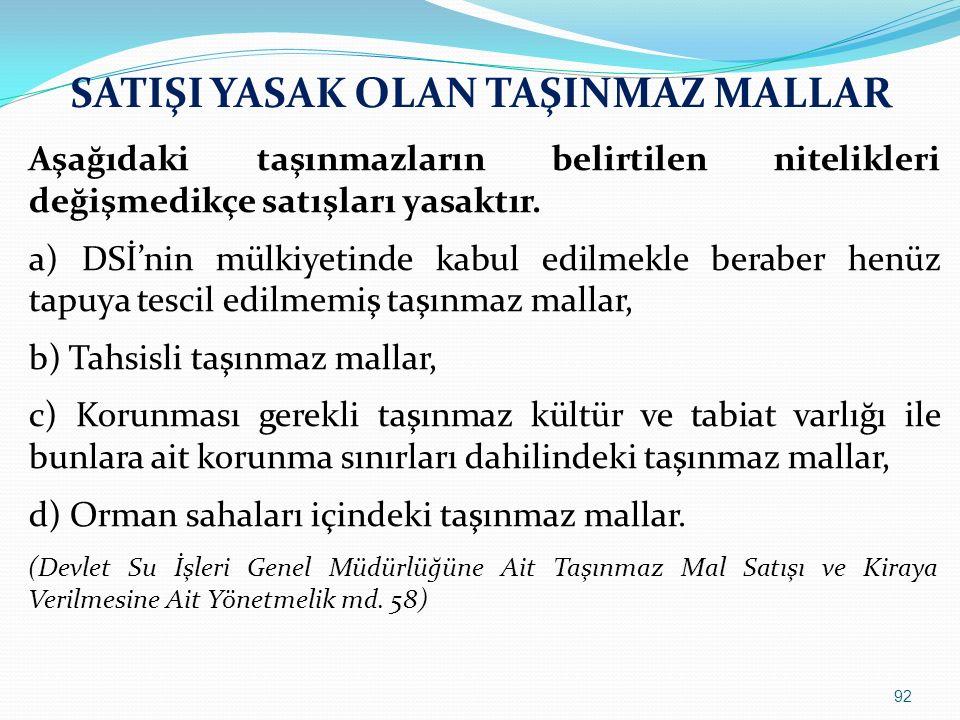 SATIŞI YASAK OLAN TAŞINMAZ MALLAR Aşağıdaki taşınmazların belirtilen nitelikleri değişmedikçe satışları yasaktır. a) DSİ'nin mülkiyetinde kabul edilme