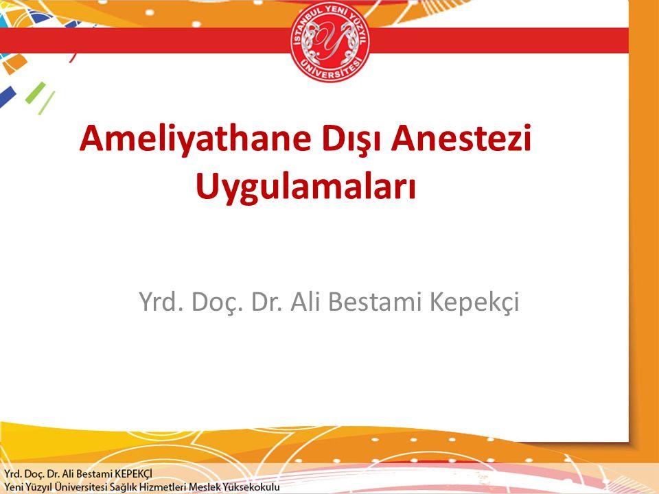 Ameliyathane Dışı Anestezi Uygulamaları Yrd. Doç. Dr. Ali Bestami Kepekçi