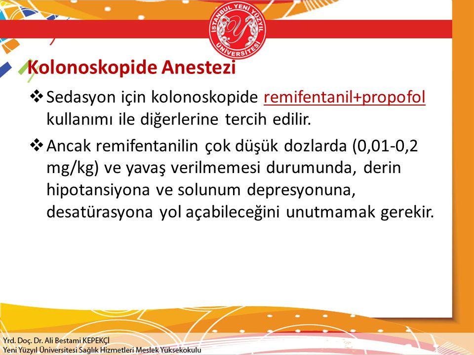 Kolonoskopide Anestezi  Sedasyon için kolonoskopide remifentanil+propofol kullanımı ile diğerlerine tercih edilir.
