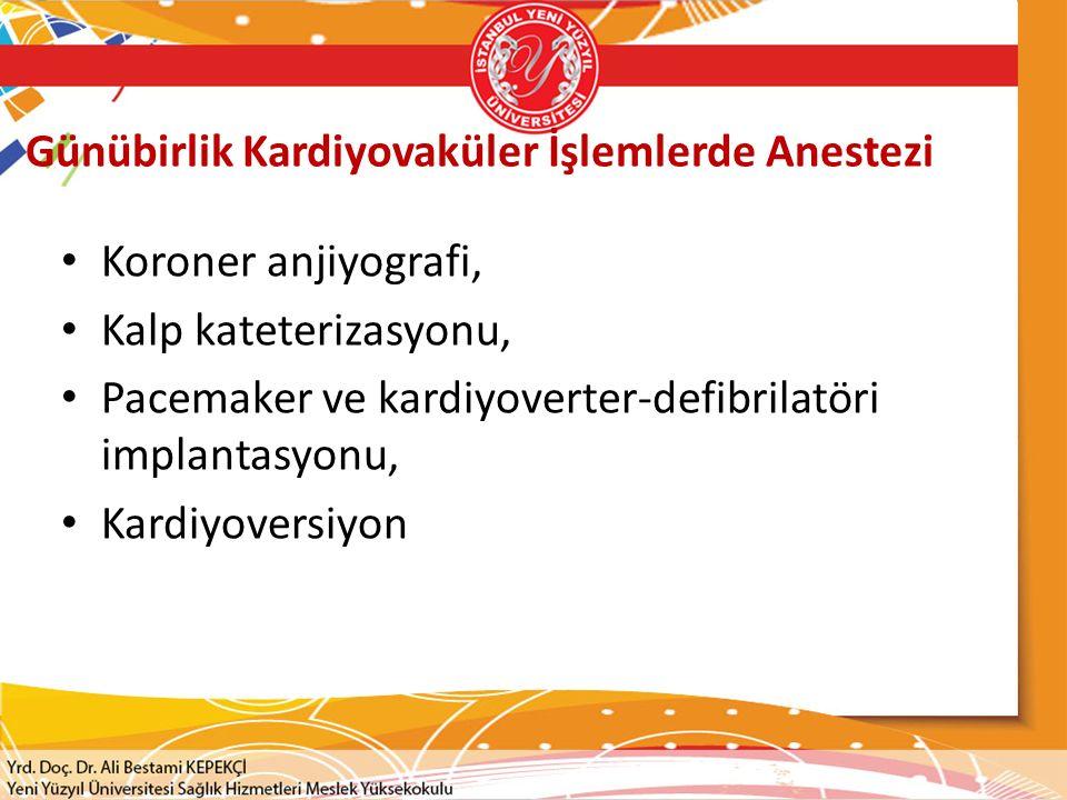 Günübirlik Kardiyovaküler İşlemlerde Anestezi Koroner anjiyografi, Kalp kateterizasyonu, Pacemaker ve kardiyoverter-defibrilatöri implantasyonu, Kardi