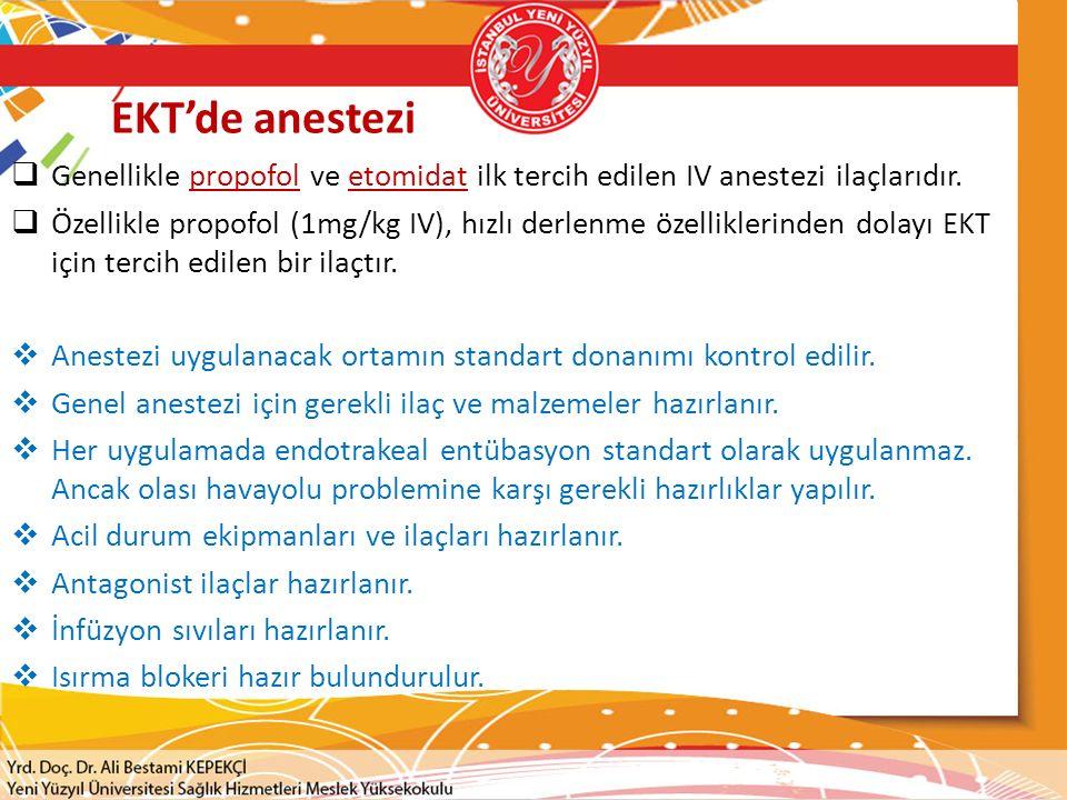 EKT'de anestezi  Genellikle propofol ve etomidat ilk tercih edilen IV anestezi ilaçlarıdır.