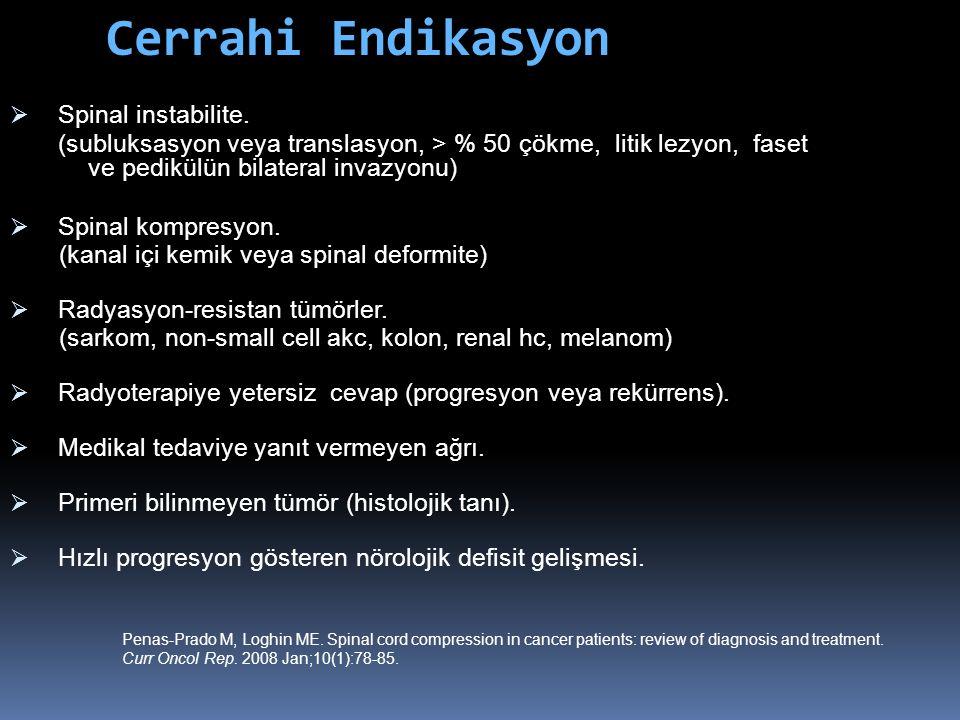 Cerrahi Endikasyon  Spinal instabilite. (subluksasyon veya translasyon, > % 50 çökme, litik lezyon, faset ve pedikülün bilateral invazyonu)  Spinal