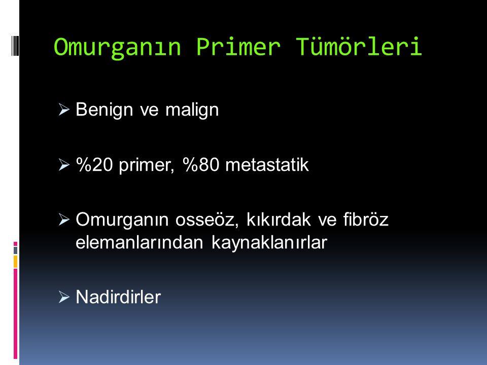 Omurganın Primer Tümörleri  Benign ve malign  %20 primer, %80 metastatik  Omurganın osseöz, kıkırdak ve fibröz elemanlarından kaynaklanırlar  Nadi