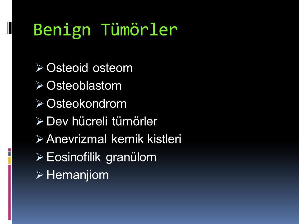Benign Tümörler  Osteoid osteom  Osteoblastom  Osteokondrom  Dev hücreli tümörler  Anevrizmal kemik kistleri  Eosinofilik granülom  Hemanjiom