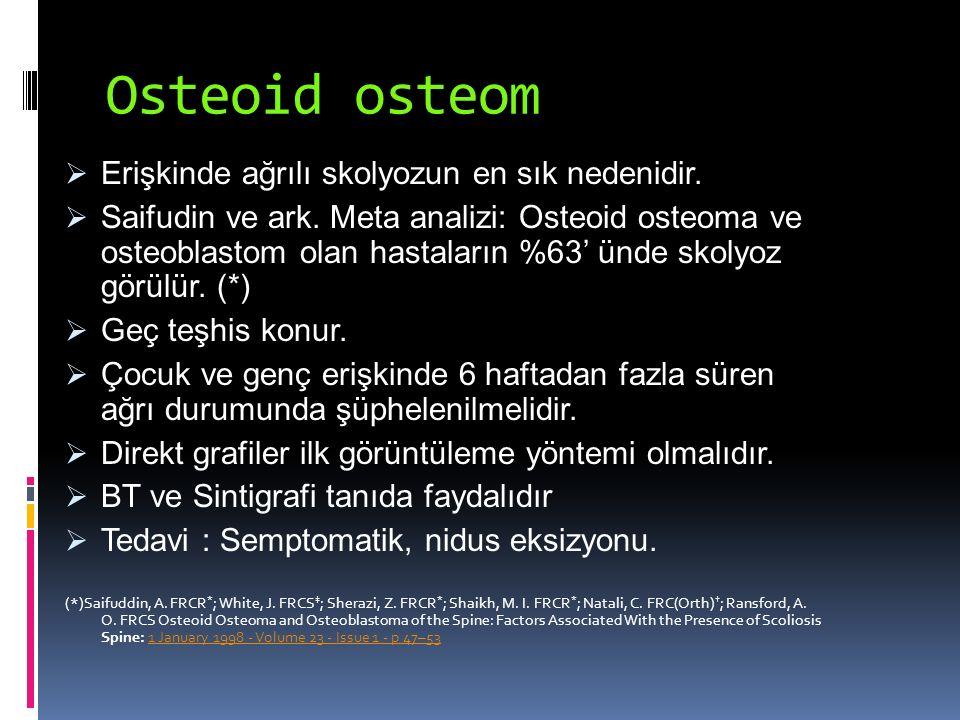 Osteoid osteom  Erişkinde ağrılı skolyozun en sık nedenidir.  Saifudin ve ark. Meta analizi: Osteoid osteoma ve osteoblastom olan hastaların %63' ün
