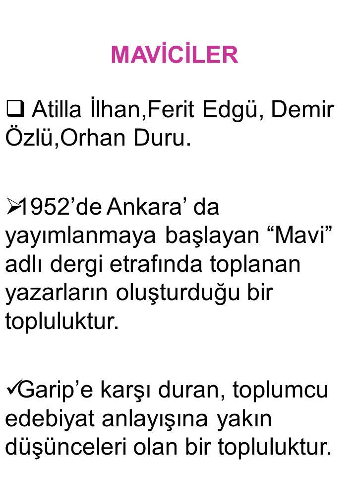 """MAVİCİLER  Atilla İlhan,Ferit Edgü, Demir Özlü,Orhan Duru.  1952'de Ankara' da yayımlanmaya başlayan """"Mavi"""" adlı dergi etrafında toplanan yazarların"""