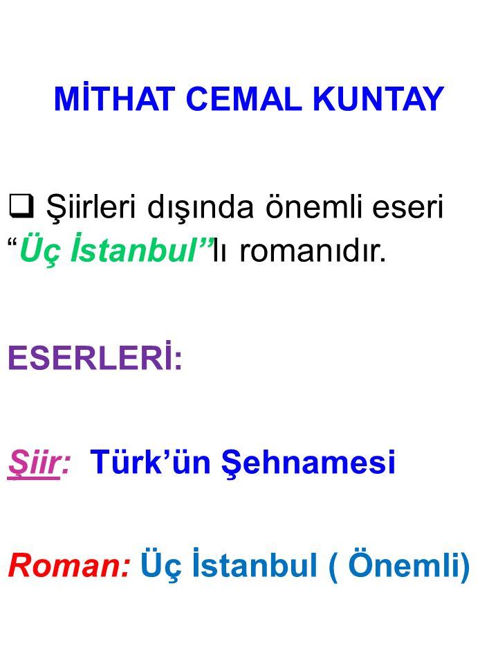 """MİTHAT CEMAL KUNTAY  Şiirleri dışında önemli eseri """"Üç İstanbul""""lı romanıdır. ESERLERİ: Şiir: Türk'ün Şehnamesi Roman: Üç İstanbul ( Önemli)"""