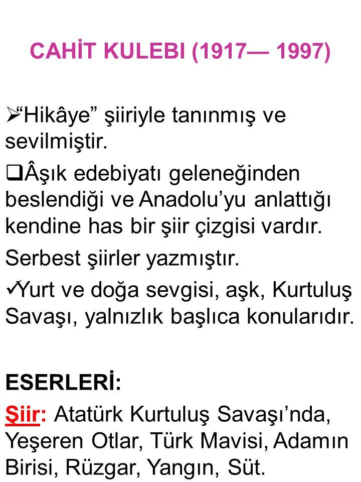 """CAHİT KULEBI (1917— 1997)  """"Hikâye"""" şiiriyle tanınmış ve sevilmiştir.  Âşık edebiyatı geleneğinden beslendiği ve Anadolu'yu anlattığı kendine has bi"""