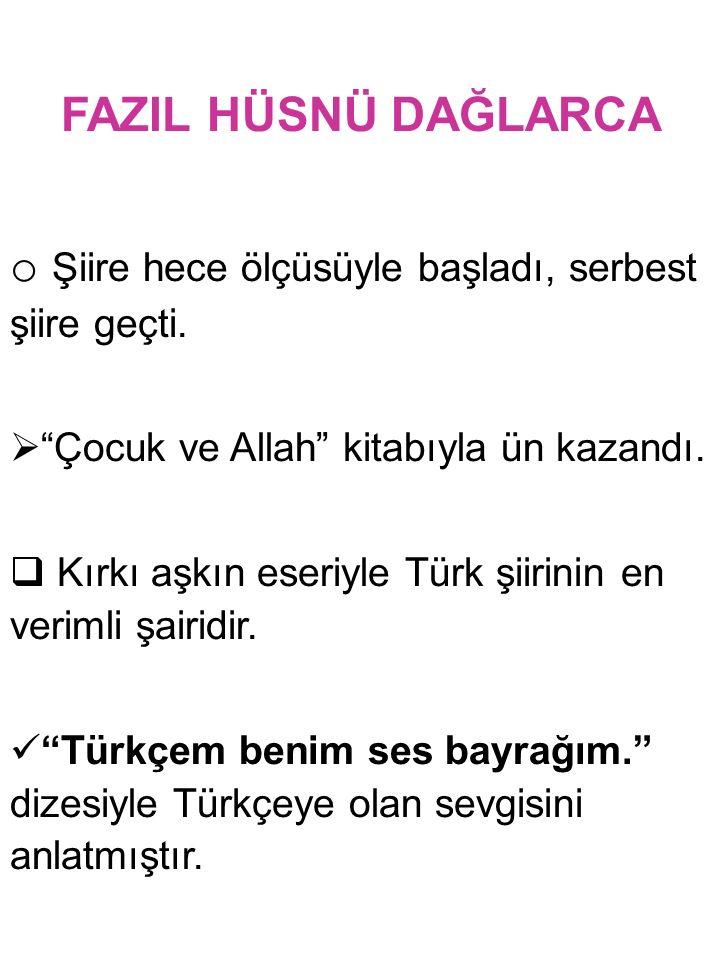 """FAZIL HÜSNÜ DAĞLARCA o Şiire hece ölçüsüyle başladı, serbest şiire geçti.  """"Çocuk ve Allah"""" kitabıyla ün kazandı.  Kırkı aşkın eseriyle Türk şiirini"""