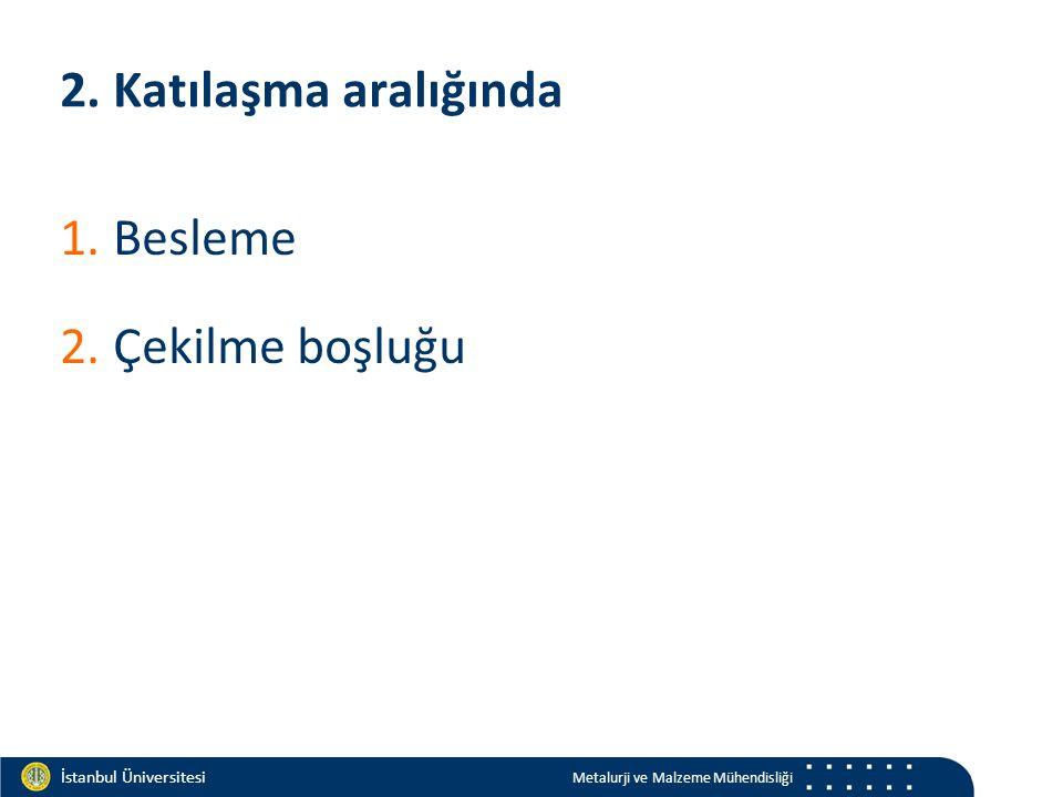 Materials and Chemistry İstanbul Üniversitesi Metalurji ve Malzeme Mühendisliği İstanbul Üniversitesi Metalurji ve Malzeme Mühendisliği 2. Katılaşma a