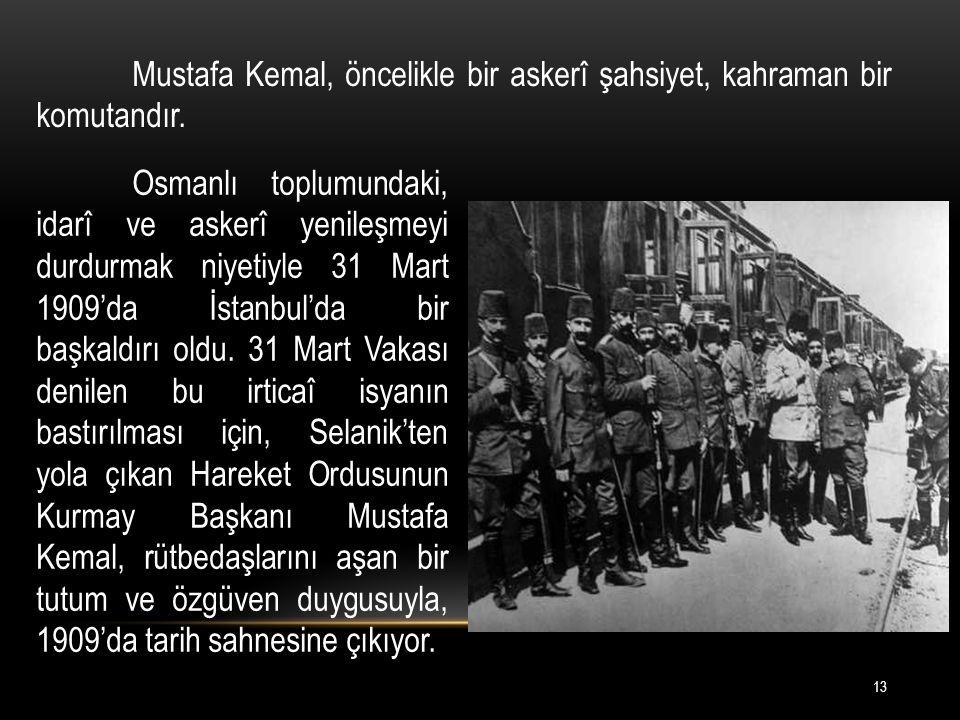 Mustafa Kemal, öncelikle bir askerî şahsiyet, kahraman bir komutandır.