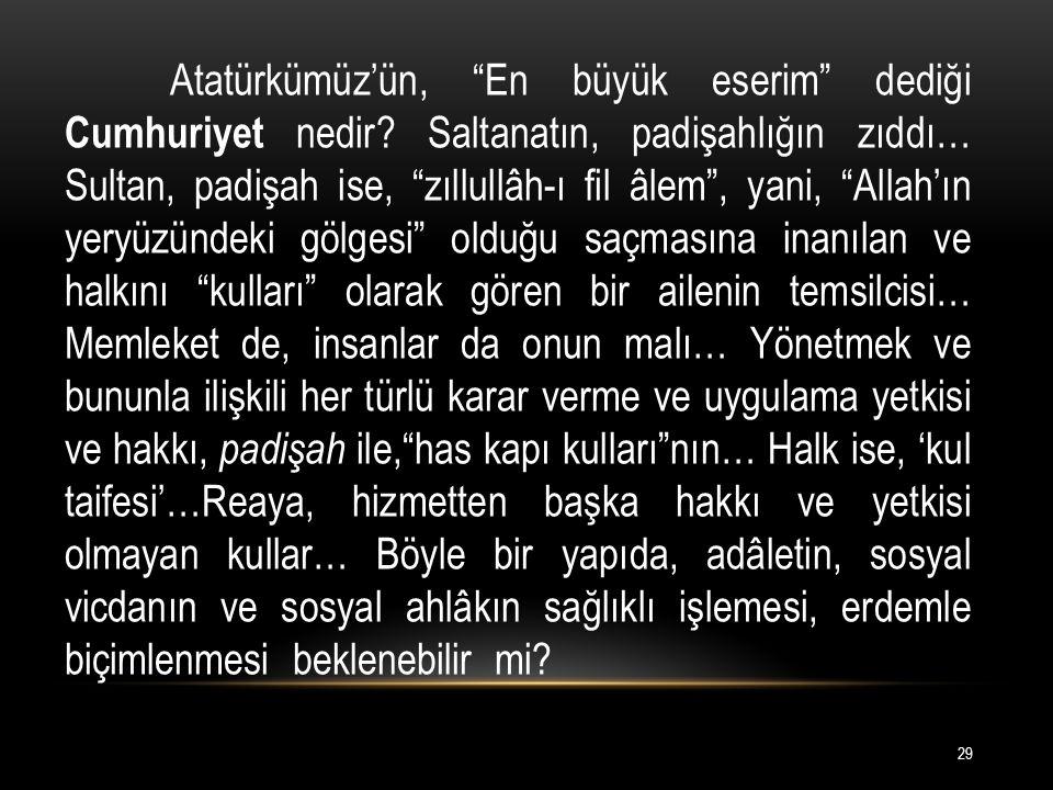 Atatürkümüz'ün, En büyük eserim dediği Cumhuriyet nedir.