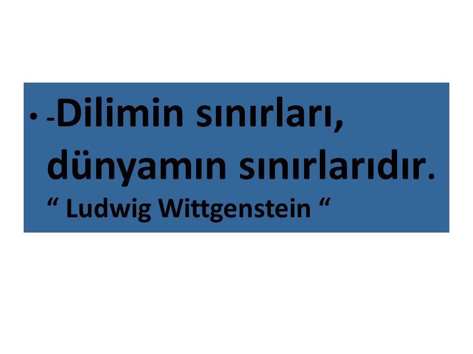 """- Dilimin sınırları, dünyamın sınırlarıdır. """" Ludwig Wittgenstein """""""