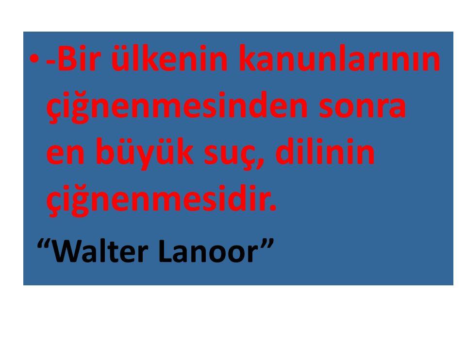 """- Bir ülkenin kanunlarının çiğnenmesinden sonra en büyük suç, dilinin çiğnenmesidir. """"Walter Lanoor"""""""