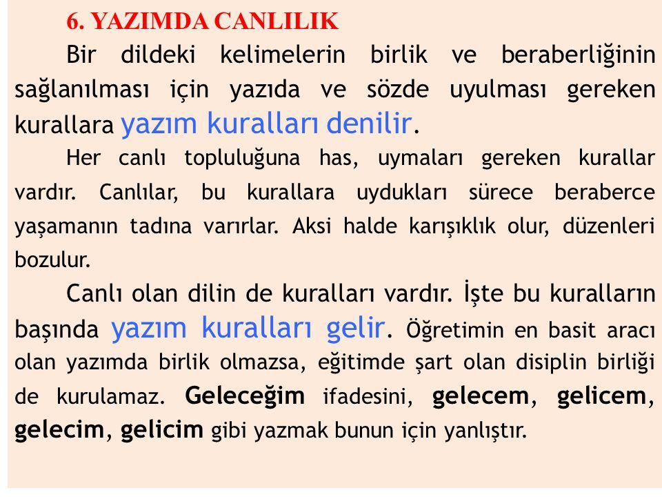 6. YAZIMDA CANLILIK Bir dildeki kelimelerin birlik ve beraberliğinin sağlanılması için yazıda ve sözde uyulması gereken kurallara yazım kuralları deni