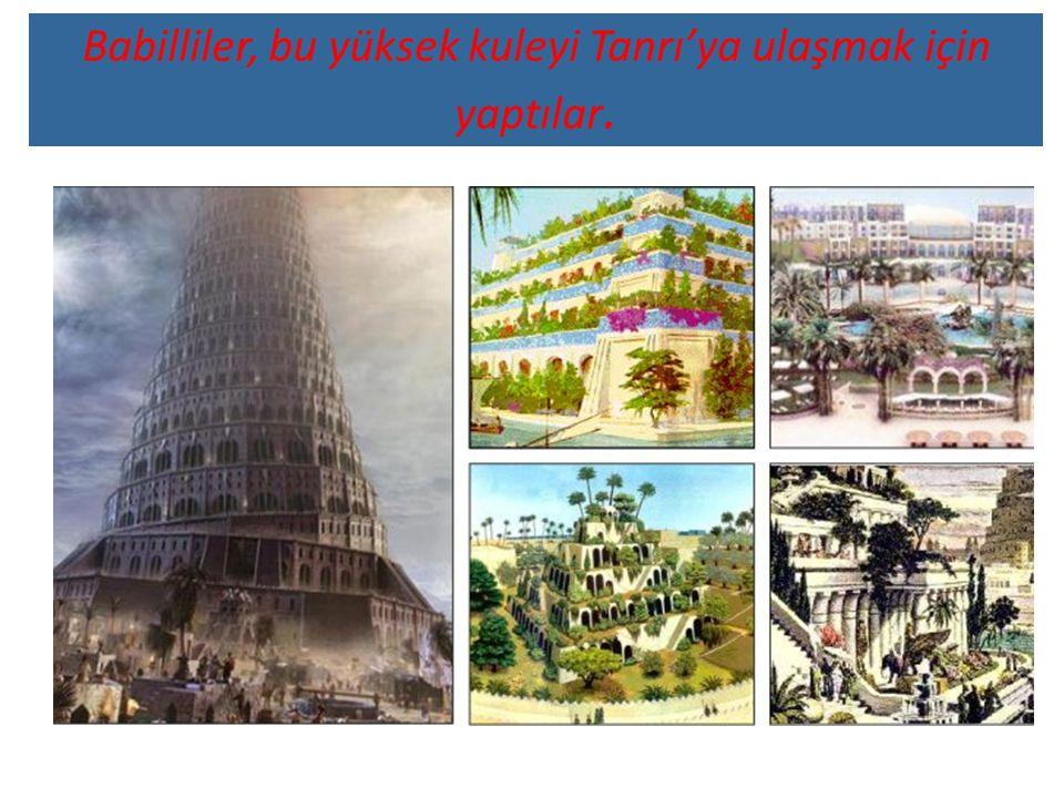 Babilliler, bu yüksek kuleyi Tanrı'ya ulaşmak için yaptılar.