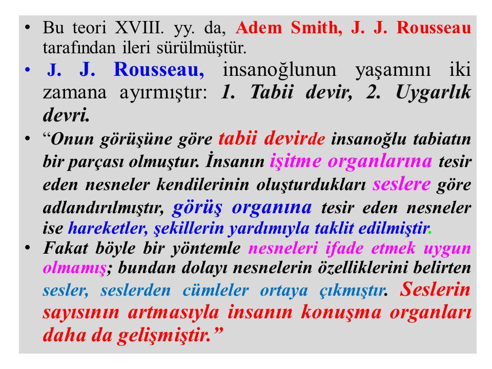 Bu teori XVIII. yy. da, Adem Smith, J. J. Rousseau tarafından ileri sürülmüştür. J. J. Rousseau, insanoğlunun yaşamını iki zamana ayırmıştır: 1. Tabii