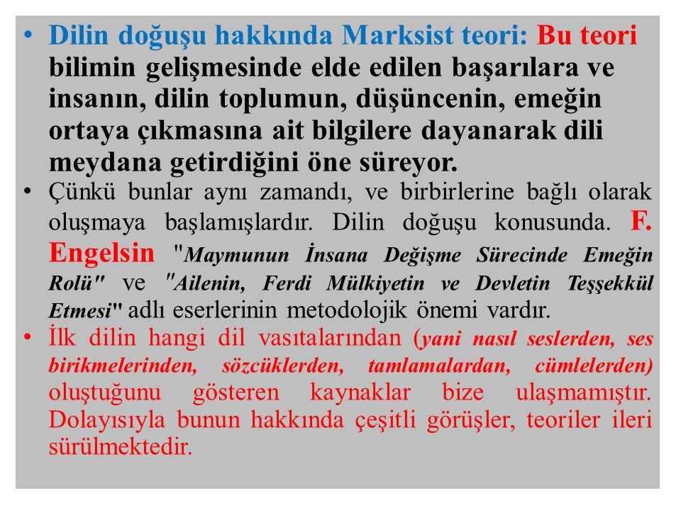 Dilin doğuşu hakkında Marksist teori: Bu teori bilimin gelişmesinde elde edilen başarılara ve insanın, dilin toplumun, düşüncenin, emeğin ortaya çıkma