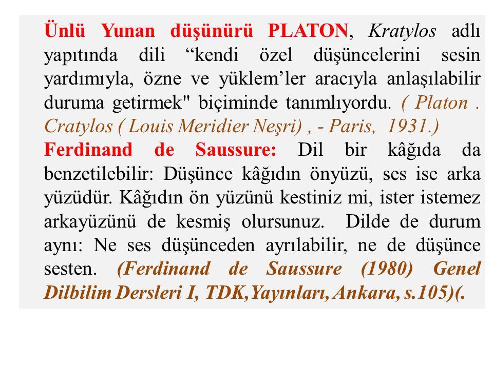 Ünlü Yunan düşünürü PLATON, Kratylos adlı yapıtında dili kendi özel düşüncelerini sesin yardımıyla, özne ve yüklem'ler aracıyla anlaşılabilir duruma getirmek biçiminde tanımlıyordu.