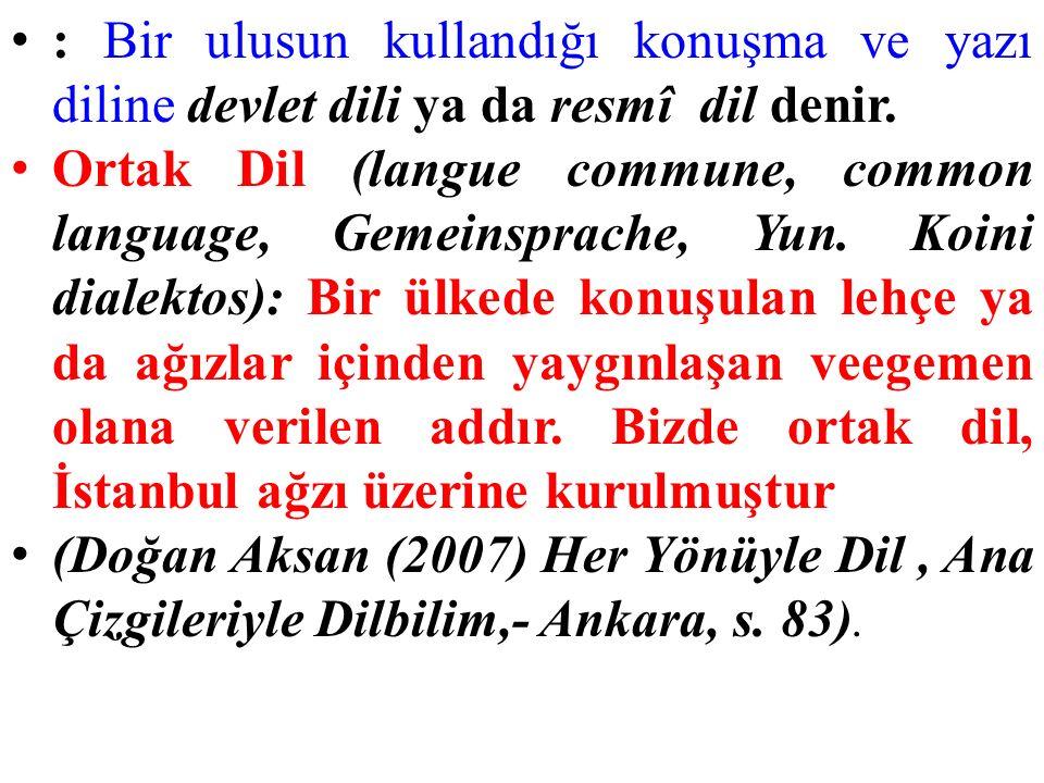 : Bir ulusun kullandığı konuşma ve yazı diline devlet dili ya da resmî dil denir. Ortak Dil (langue commune, common language, Gemeinsprache, Yun. Koin