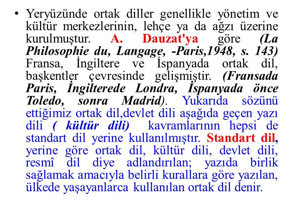 Yeryüzünde ortak diller genellikle yönetim ve kültür merkezlerinin, lehçe ya da ağzı üzerine kurulmuştur. A. Dauzat'ya göre (La Philosophie du, Langag