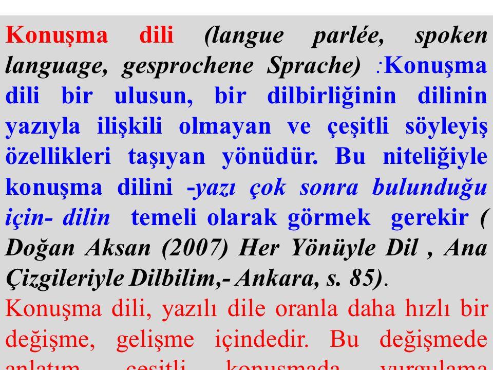 Konuşma dili (langue parlée, spoken language, gesprochene Sprache) :Konuşma dili bir ulusun, bir dilbirliğinin dilinin yazıyla ilişkili olmayan ve çeşitli söyleyiş özellikleri taşıyan yönüdür.