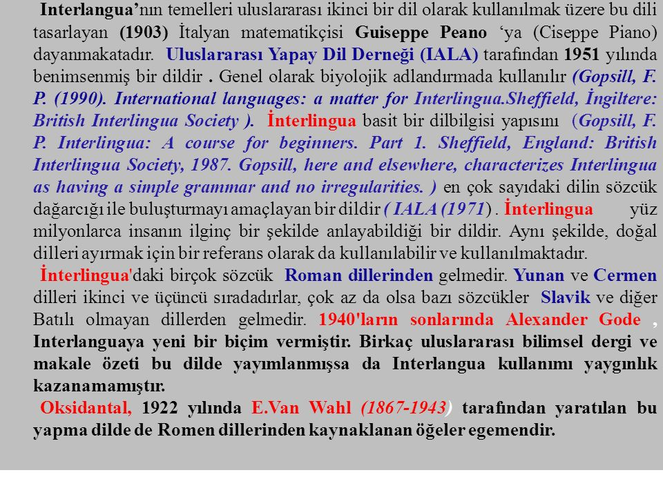 Interlangua'nın temelleri uluslararası ikinci bir dil olarak kullanılmak üzere bu dili tasarlayan (1903) İtalyan matematikçisi Guiseppe Peano 'ya (Cis