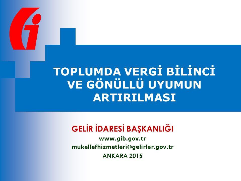 GELİR İDARESİ BAŞKANLIĞI www.gib.gov.tr mukellefhizmetleri@gelirler.gov.tr ANKARA 2015 TOPLUMDA VERGİ BİLİNCİ VE GÖNÜLLÜ UYUMUN ARTIRILMASI