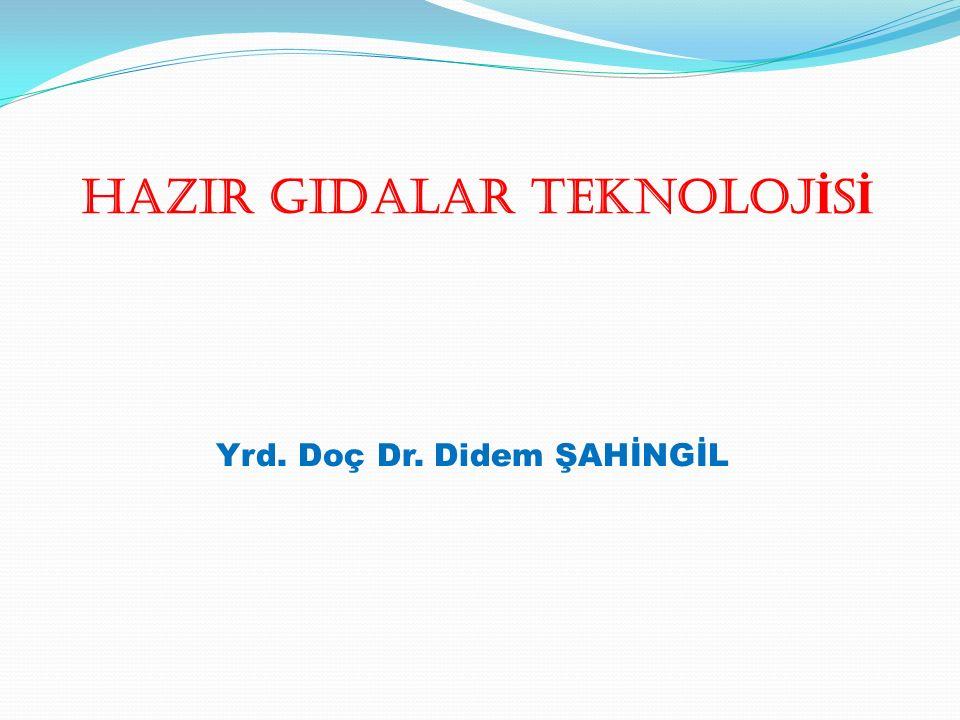 Yrd. Doç Dr. Didem ŞAHİNGİL HAZIR GIDALAR TEKNOLOJ İ S İ