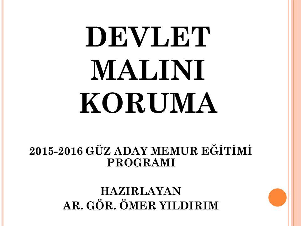 DEVLET MALINI KORUMA 2015-2016 GÜZ ADAY MEMUR EĞİTİMİ PROGRAMI HAZIRLAYAN AR. GÖR. ÖMER YILDIRIM