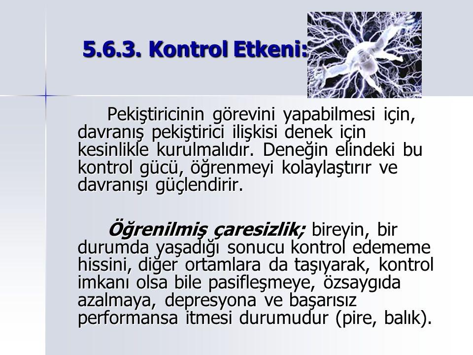 5.6.3. Kontrol Etkeni: 5.6.3. Kontrol Etkeni: Pekiştiricinin görevini yapabilmesi için, davranış pekiştirici ilişkisi denek için kesinlikle kurulmalıd