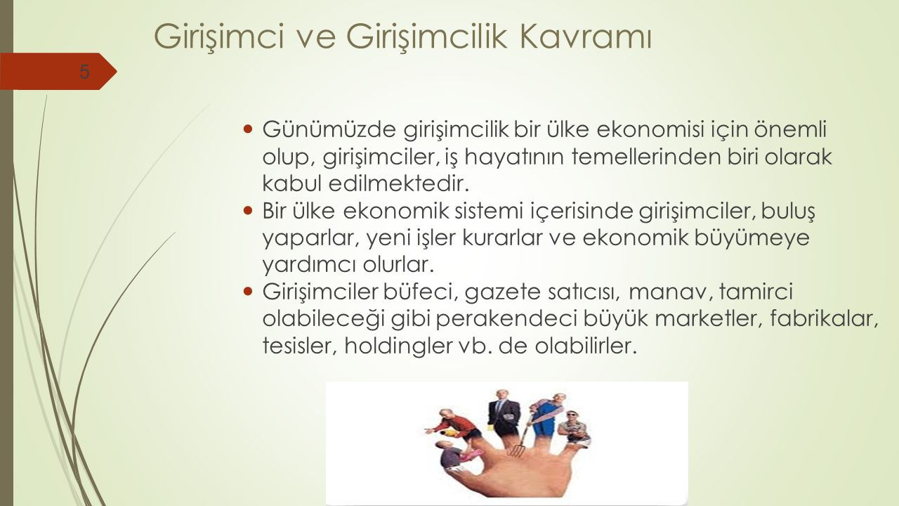 Türkiye'de Girişimci Olma Şekilleri  Ülkemizde Pazar koşulları ve yeni ekonomideki gelişmeye bağlı olarak girişimcilik çeşitlerinin de arttığı görülmektedir.