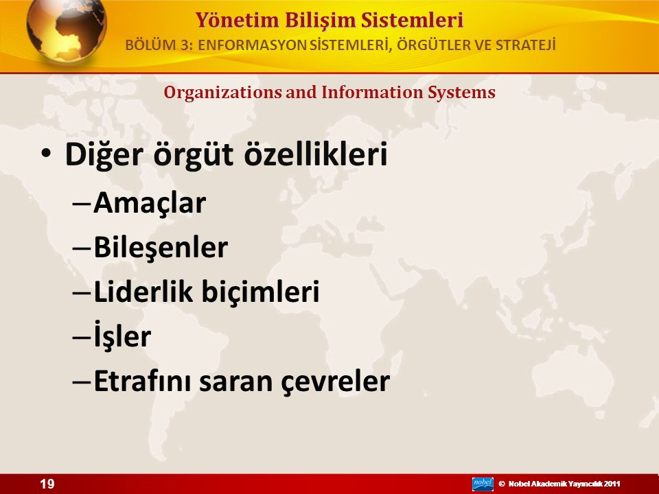 Yönetim Bilişim Sistemleri © Nobel Akademik Yayıncılık 2011 Diğer örgüt özellikleri – Amaçlar – Bileşenler – Liderlik biçimleri – İşler – Etrafını sar