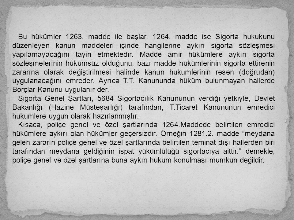 Bu hükümler 1263. madde ile başlar. 1264. madde ise Sigorta hukukunu düzenleyen kanun maddeleri içinde hangilerine aykırı sigorta sözleşmesi yapılamay
