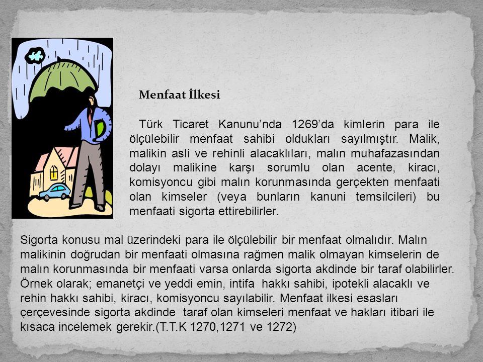 Menfaat İlkesi Türk Ticaret Kanunu'nda 1269'da kimlerin para ile ölçülebilir menfaat sahibi oldukları sayılmıştır. Malik, malikin asli ve rehinli alac