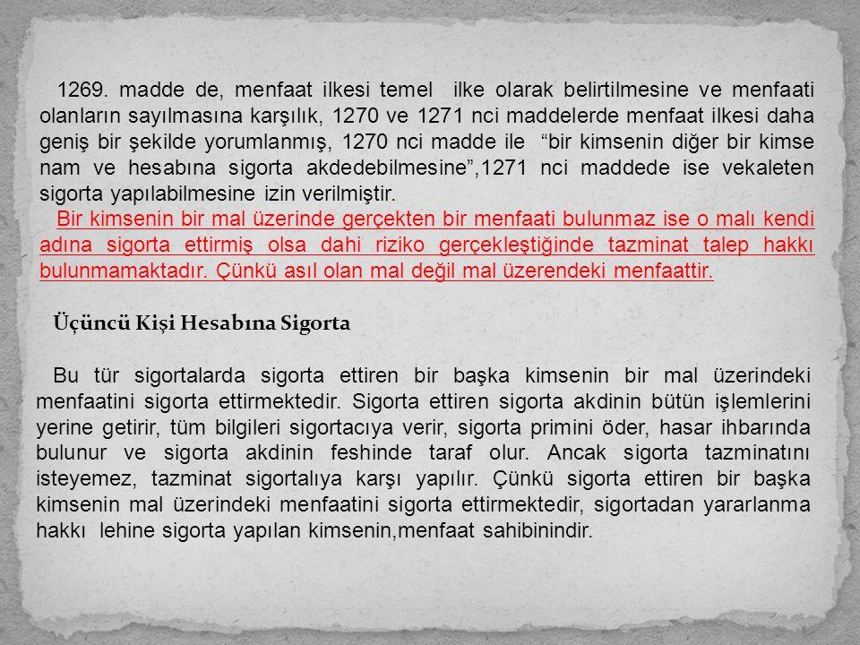 1269. madde de, menfaat ilkesi temel ilke olarak belirtilmesine ve menfaati olanların sayılmasına karşılık, 1270 ve 1271 nci maddelerde menfaat ilkesi