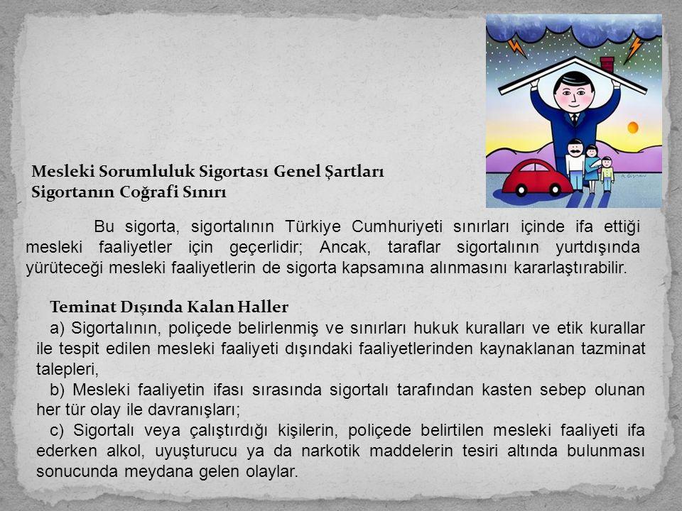 Mesleki Sorumluluk Sigortası Genel Şartları Sigortanın Coğrafi Sınırı Bu sigorta, sigortalının Türkiye Cumhuriyeti sınırları içinde ifa ettiği mesleki