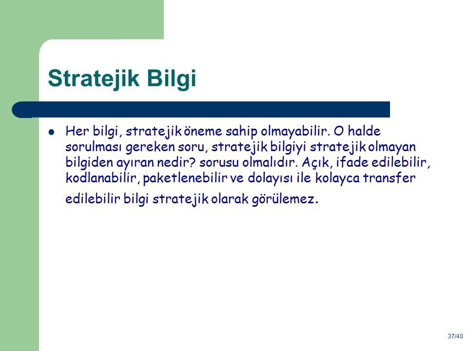 37/40 Stratejik Bilgi Her bilgi, stratejik öneme sahip olmayabilir. O halde sorulması gereken soru, stratejik bilgiyi stratejik olmayan bilgiden ayıra