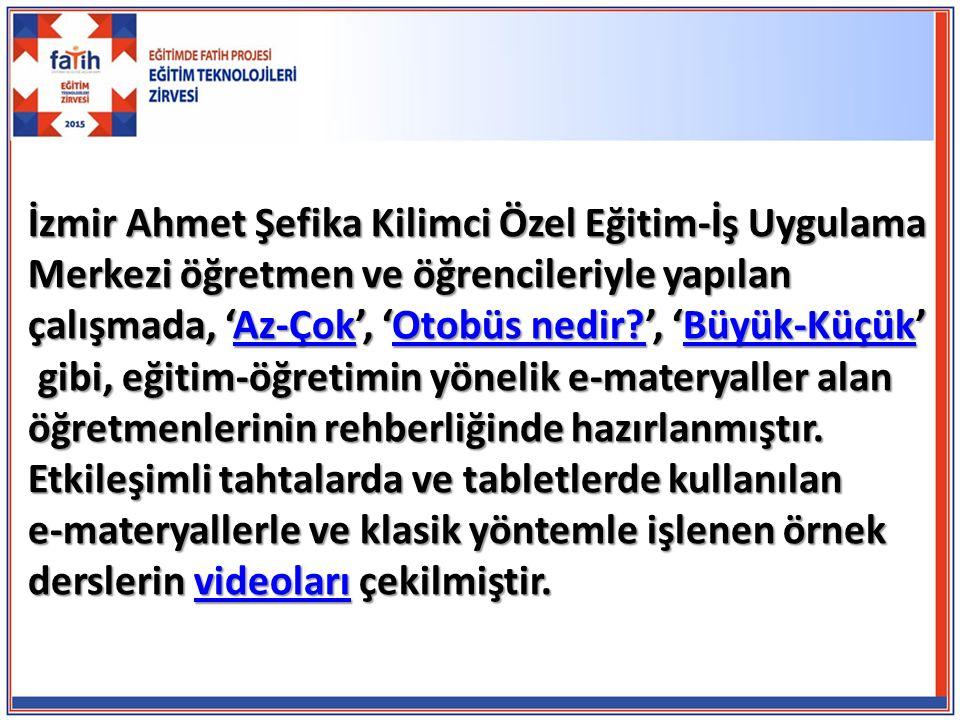 İzmir Ahmet Şefika Kilimci Özel Eğitim-İş Uygulama Merkezi öğretmen ve öğrencileriyle yapılan çalışmada, 'Az-Çok', 'Otobüs nedir?', 'Büyük-Küçük' Az-Ç