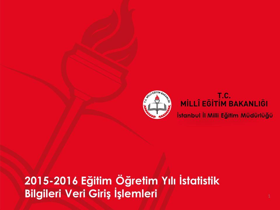 1 İstanbul İl Milli Eğitim Müdürlüğü 2015-2016 Eğitim Öğretim Yılı İstatistik Bilgileri Veri Giriş İşlemleri