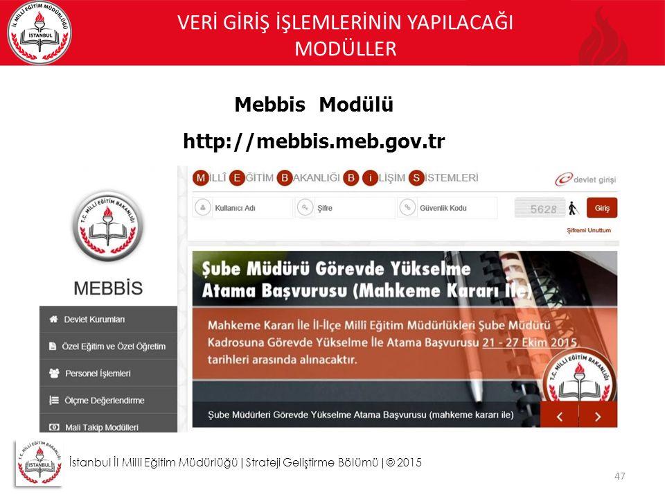VERİ GİRİŞ İŞLEMLERİNİN YAPILACAĞI MODÜLLER 47 Mebbis Modülü http://mebbis.meb.gov.tr İstanbul İl Milli Eğitim Müdürlüğü|Strateji Geliştirme Bölümü|©