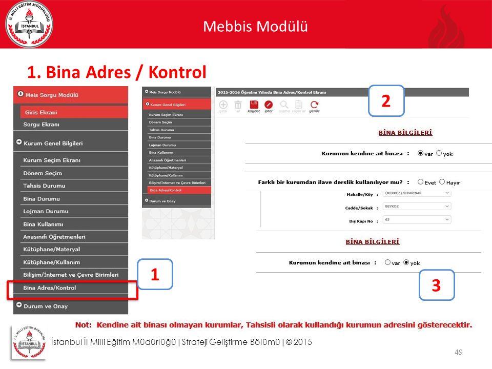 Mebbis Modülü 49 İstanbul İl Milli Eğitim Müdürlüğü|Strateji Geliştirme Bölümü|© 2015 1. Bina Adres / Kontrol 1 2 3