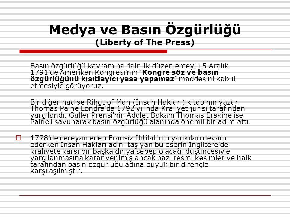 """Medya ve Basın Özgürlüğü (Liberty of The Press) Basın özgürlüğü kavramına dair ilk düzenlemeyi 15 Aralık 1791 ' de Amerikan Kongresi ' nin """" Kongre sö"""