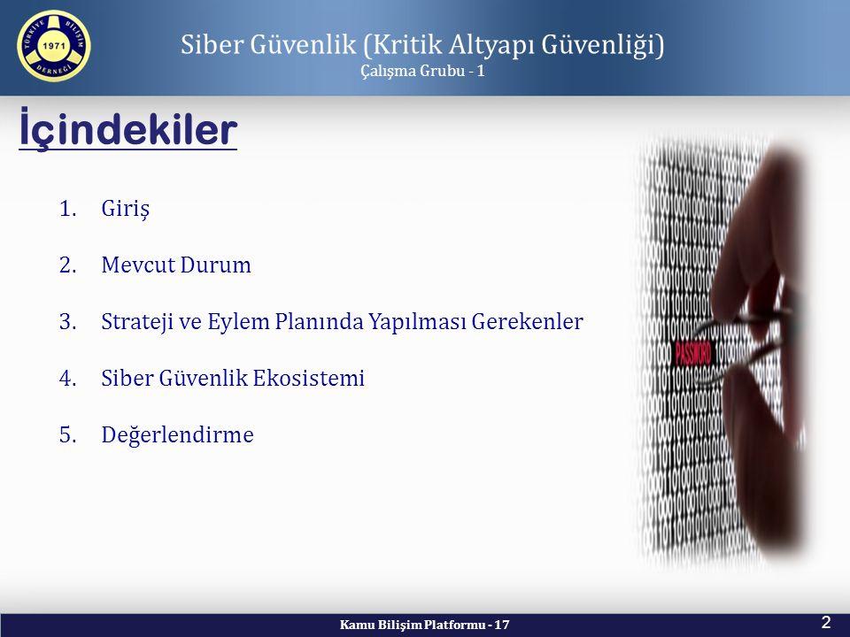 Kamu Bilişim Platformu - 17 2 İ çindekiler Siber Güvenlik (Kritik Altyapı Güvenliği) Çalışma Grubu - 1 1.Giriş 2.Mevcut Durum 3.Strateji ve Eylem Plan